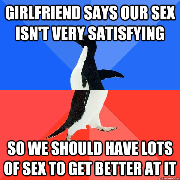 girlfriend says our sex isnt very satisfying so we should h - Socially Awkward Awesome Penguin