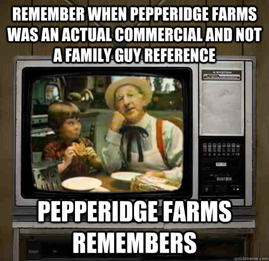 remember when pepperidge farms was an actual commercial and  - OG Pepperidge Farms
