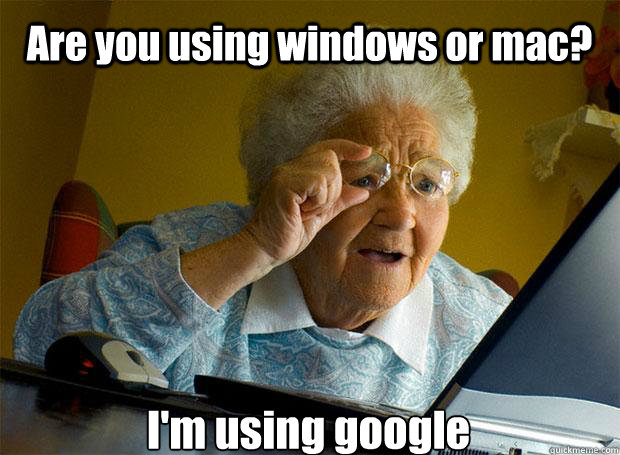 are you using windows or mac im using google  - Grandma finds the Internet