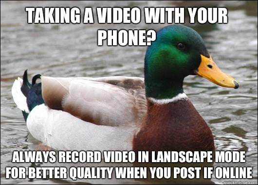 Taking a video with your phone Always record video in landsc - Actual Advice Mallard