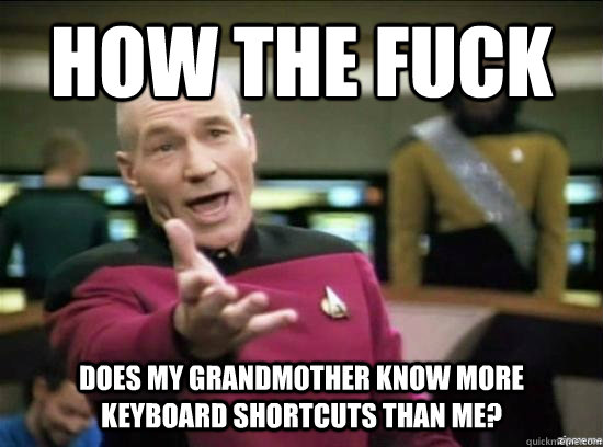how the fuck does my grandmother know more keyboard shortcut - Annoyed Picard HD