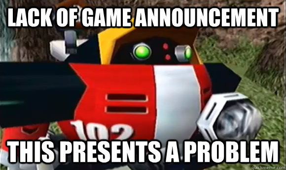 lack of game announcement this presents a problem - Gammas Problems