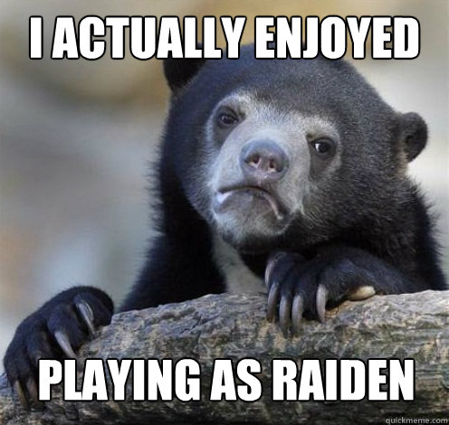 i actually enjoyed playing as raiden - Confession Bear Eating