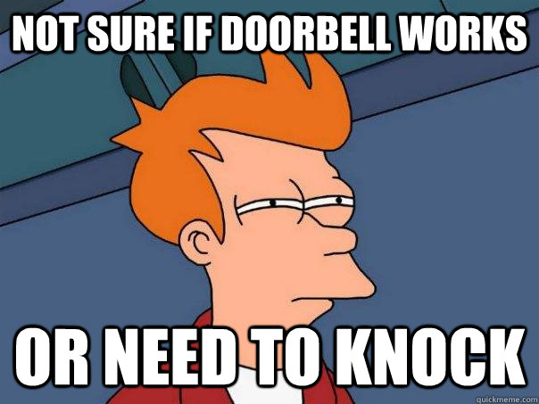 not sure if doorbell works or need to knock - FuturamaFry