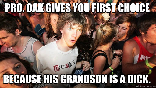 pro oak gives you first choice because his grandson is a di - Sudden Clarity Clarence