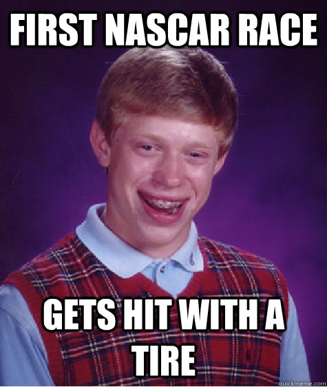 first nascar race gets hit with a tire - Bad Luck Brian