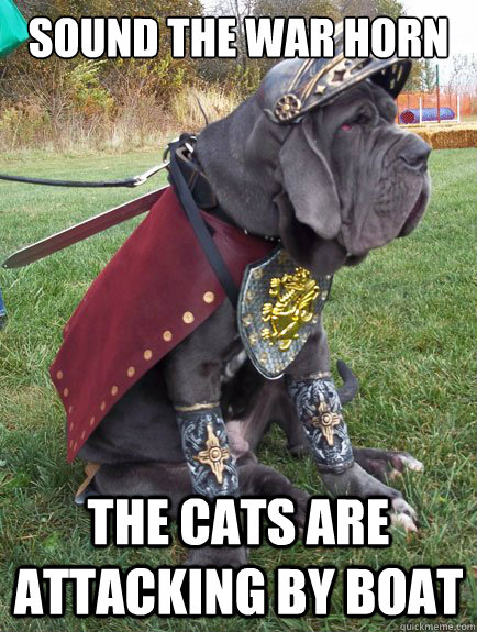 sound the war horn the cats are attacking by boat - Gladiator Dog