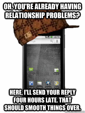 oh youre already having relationship problems here ill  - Scumbag Cell Phone