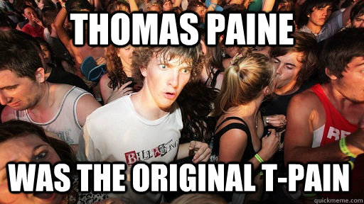 thomas paine was the original tpain - Sudden Clarity Clarence