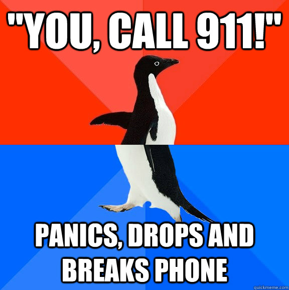 you call 911 panics drops and breaks phone - Socially Awesome Awkward Penguin