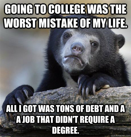 going to college was the worst mistake of my life all i got - Confession Bear
