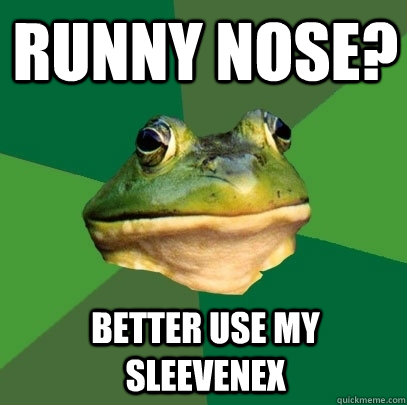 runny nose better use my sleevenex - Foul Bachelor Frog