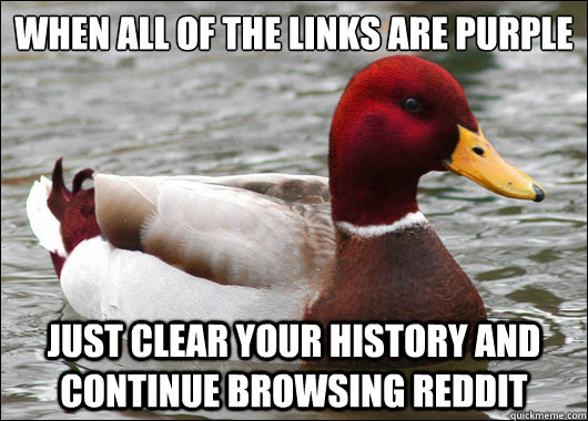 when all of the links are purple just clear your history an - Malicious Advice Mallard