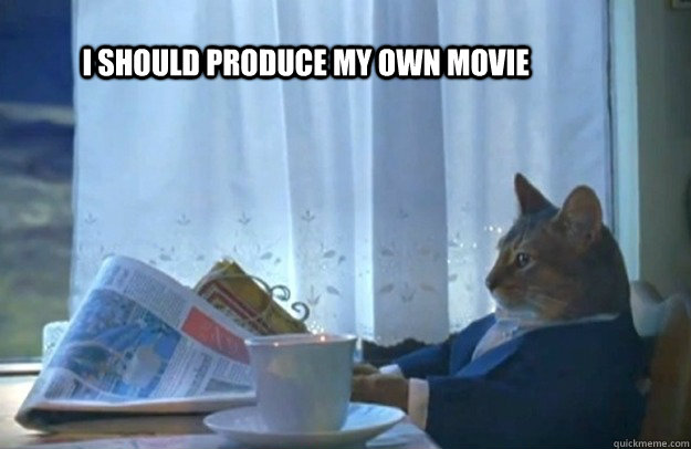 i should produce my own movie - Sophisticated Cat