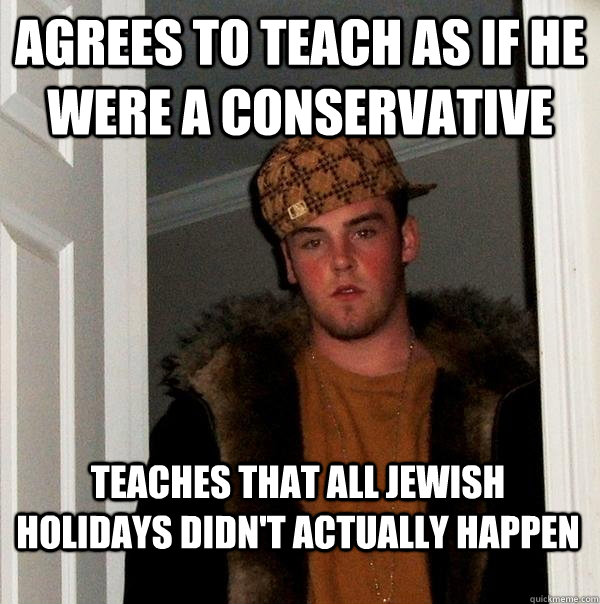 agrees to teach as if he were a conservative teaches that al - Scumbag Steve