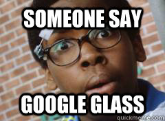 someone say google glass -