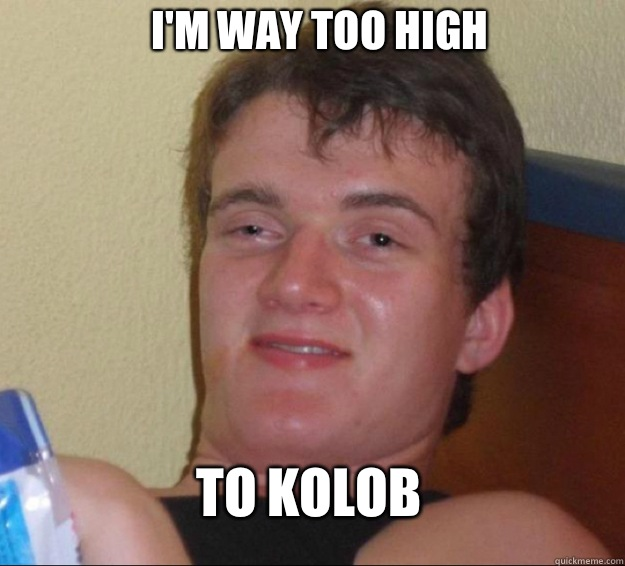 Im way too high To Kolob - 10 Guy