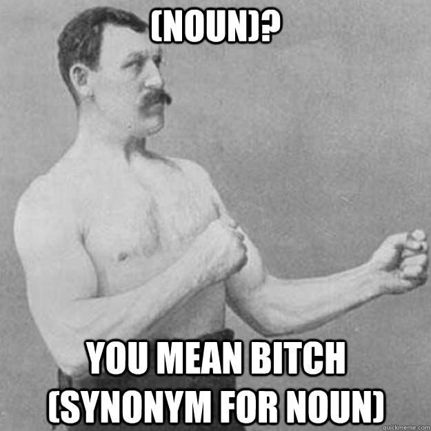 noun you mean bitch synonym for noun - overly manly man