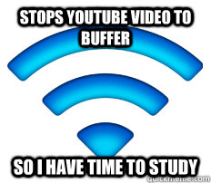 stops youtube video to buffer so i have time to study - Good Guy Wifi