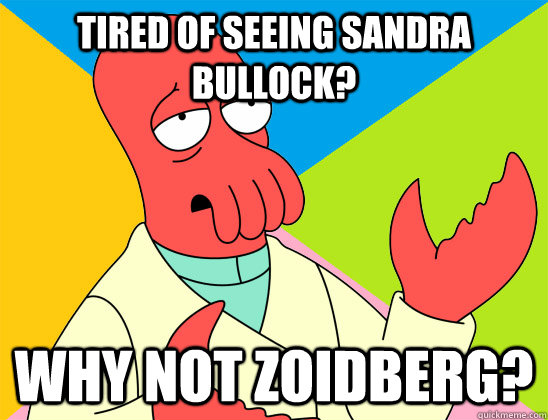 tired of seeing sandra bullock why not zoidberg - Futurama Zoidberg