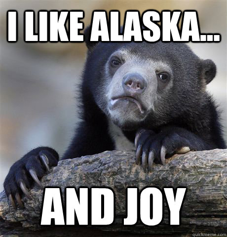 i like alaska and joy - Confession Bear