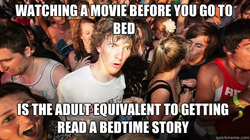 watching a movie before you go to bed is the adult equivalen - Sudden Clarity Clarence