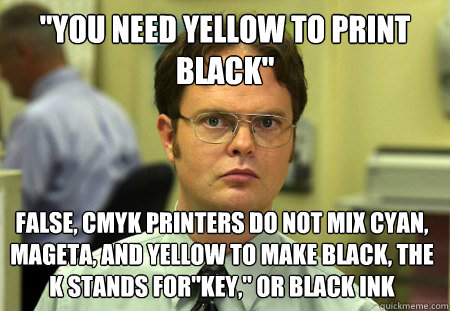 you need yellow to print black false cmyk printers do not - Dwight