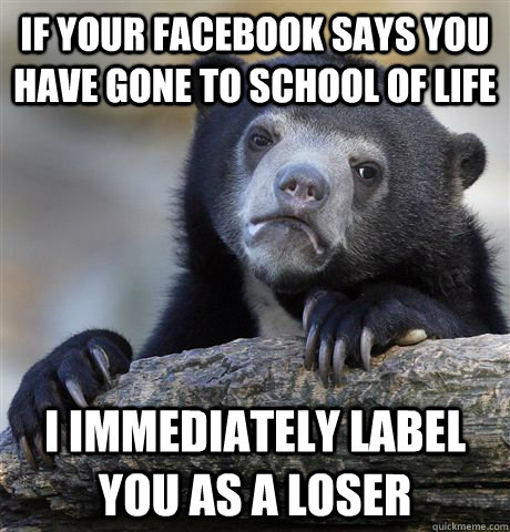 if your facebook says you have gone to school of life i imm - Confession Bear