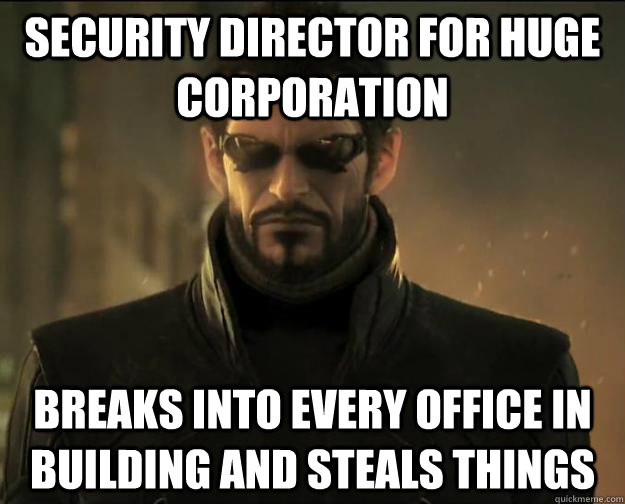 security director for huge corporation breaks into every off - Scumbag Adam Jensen