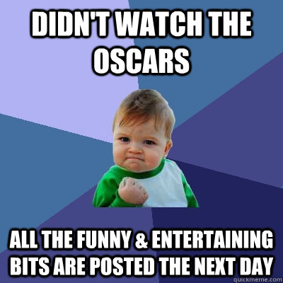 didnt watch the oscars all the funny entertaining bits ar - Success Kid