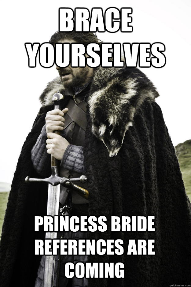 brace yourselves princess bride references are coming - Winter is coming