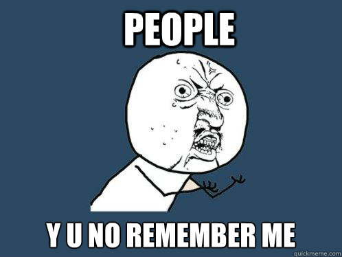 people y u no remember me - Y U No