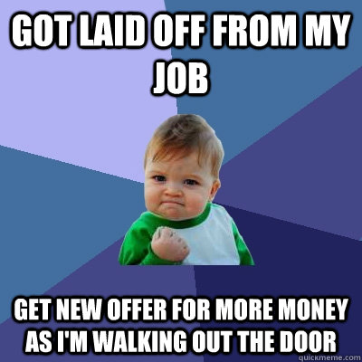 got laid off from my job get new offer for more money as im - Success Kid