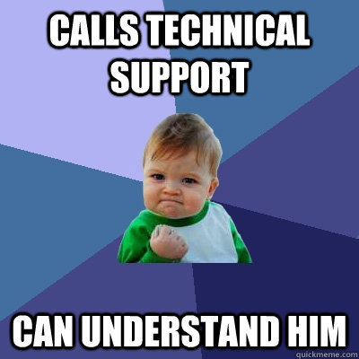 calls technical support can understand him - Success Kid
