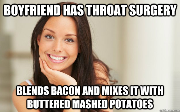 boyfriend has throat surgery blends bacon and mixes it with  - Good Girl Gina