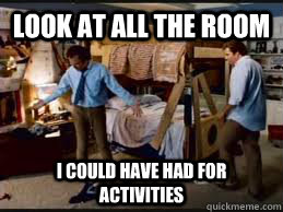 look at all the room i could have had for activities - Stepbrothers activities