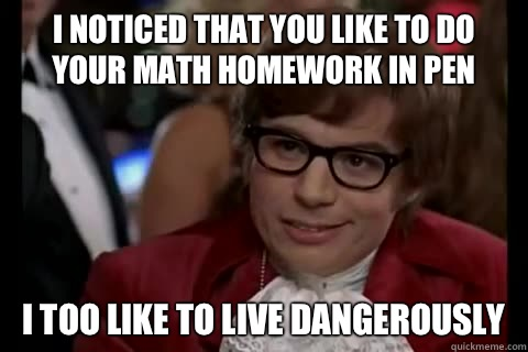 I noticed that you like to do your math homework in pen i to - Dangerously - Austin Powers