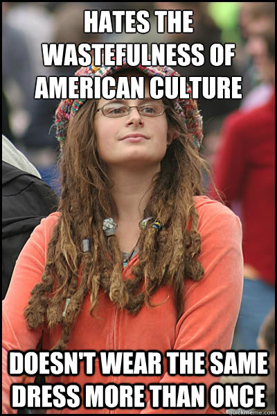 hates the wastefulness of american culture doesnt wear the  - College Liberal