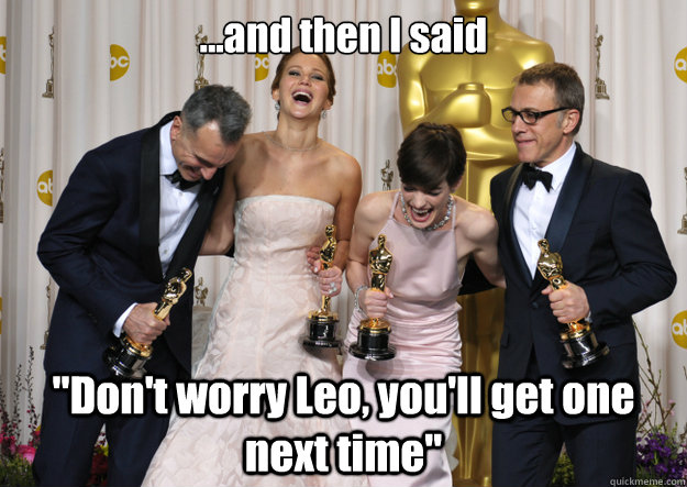 and then i said dont worry leo youll get one next ti - OscarLaugh
