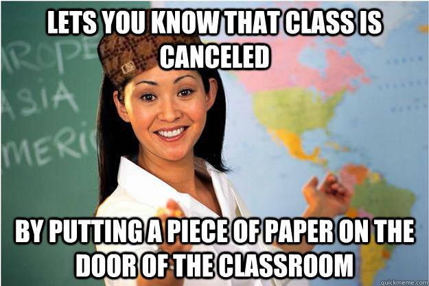lets you know that class is canceled by putting a piece of p - Scumbag Teacher