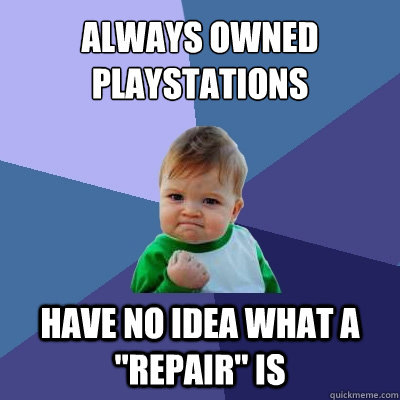 always owned playstations have no idea what a repair is - Success Kid