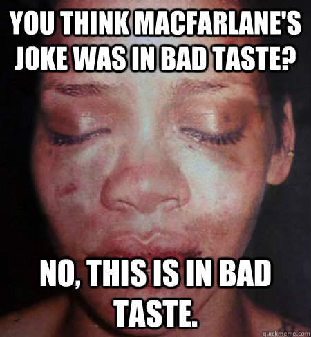 you think macfarlanes joke was in bad taste no this is in - Rihanna Beats Me