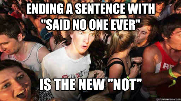 ending a sentence with said no one ever is the n - Sudden Clarity Clarence
