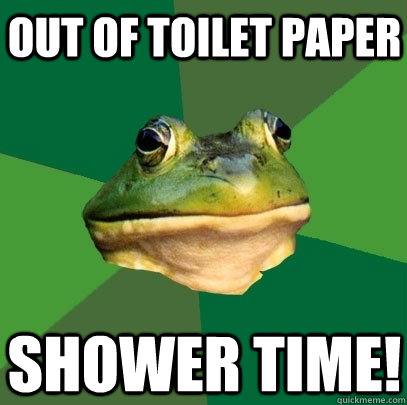 out of toilet paper shower time - Foul Bachelor Frog