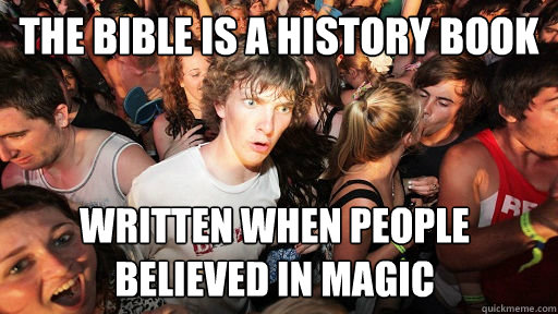 the bible is a history book written when people believed in  - Sudden Clarity Clarence