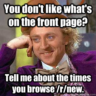 you dont like whats on the front page tell me about the t - Condescending Wonka