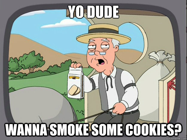 yo dude wanna smoke some cookies - Pepperidge Farm Remembers