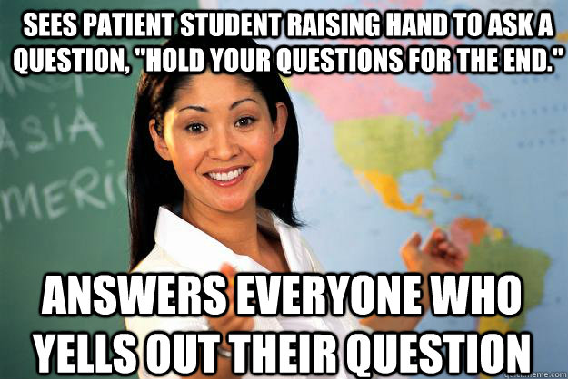 sees patient student raising hand to ask a question hold y - Unhelpful High School Teacher