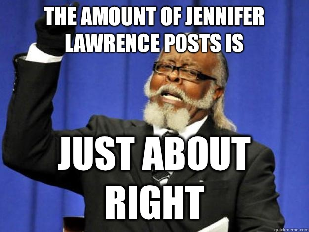 The amount of Jennifer Lawrence posts is Just about right - Toodamnhigh