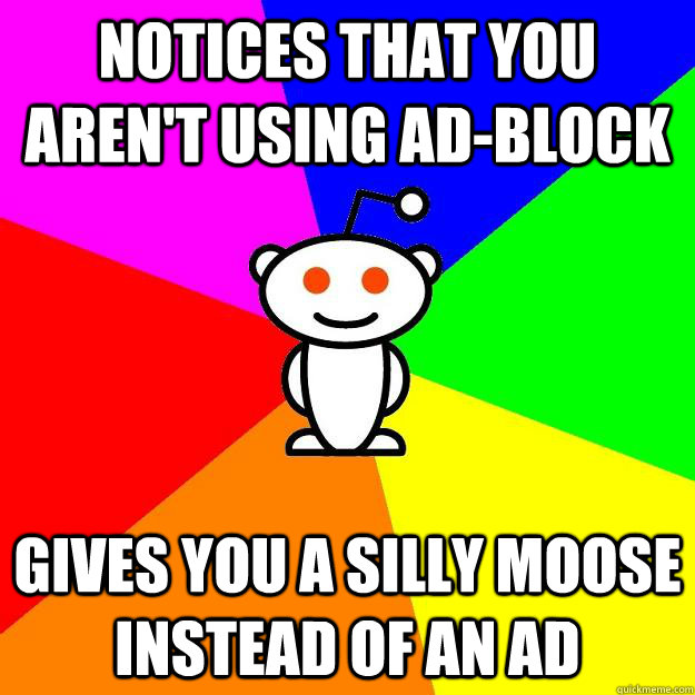 notices that you arent using adblock gives you a silly moo - Reddit Alien
